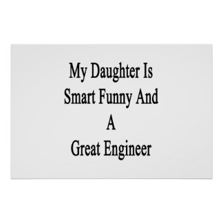 My Daughter Is Smart Funny And A Great Engineer Poster