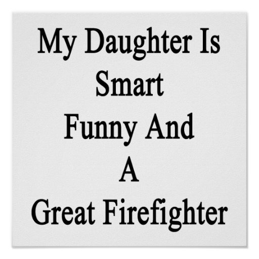 My Daughter Is Smart Funny And A Great Firefighter Poster