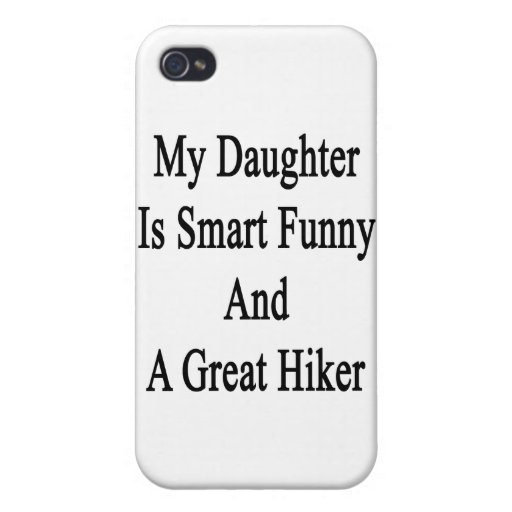 My Daughter Is Smart Funny And A Great Hiker iPhone 4 Case
