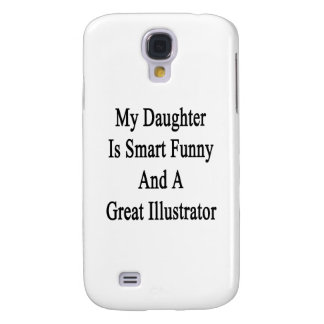 My Daughter Is Smart Funny And A Great Illustrator Galaxy S4 Cases