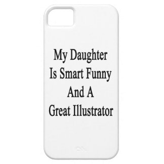 My Daughter Is Smart Funny And A Great Illustrator iPhone 5 Cases