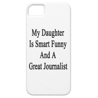 My Daughter Is Smart Funny And A Great Journalist. iPhone 5 Covers