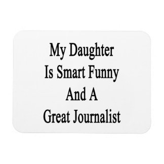 My Daughter Is Smart Funny And A Great Journalist. Magnet