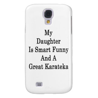 My Daughter Is Smart Funny And A Great Karateka Samsung Galaxy S4 Cases