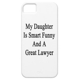 My Daughter Is Smart Funny And A Great Lawyer iPhone 5 Cases