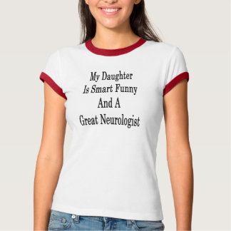 My Daughter Is Smart Funny And A Great Neurologist T-Shirt