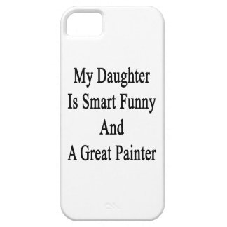 My Daughter Is Smart Funny And A Great Painter iPhone 5 Cover