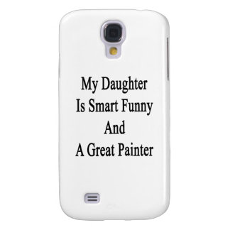 My Daughter Is Smart Funny And A Great Painter Samsung Galaxy S4 Covers