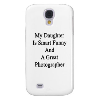 My Daughter Is Smart Funny And A Great Photographe Galaxy S4 Covers