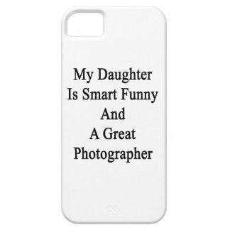My Daughter Is Smart Funny And A Great Photographe iPhone 5/5S Cover