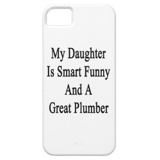 My Daughter Is Smart Funny And A Great Plumber iPhone 5 Cover