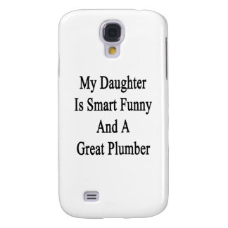 My Daughter Is Smart Funny And A Great Plumber Samsung Galaxy S4 Cases