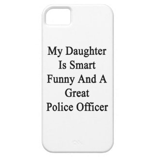 My Daughter Is Smart Funny And A Great Police Offi iPhone 5 Cases