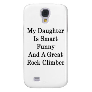 My Daughter Is Smart Funny And A Great Rock Climbe Galaxy S4 Cover
