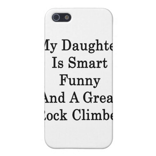 My Daughter Is Smart Funny And A Great Rock Climbe Cover For iPhone 5