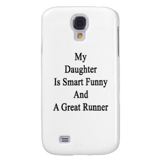 My Daughter Is Smart Funny And A Great Runner Samsung Galaxy S4 Covers