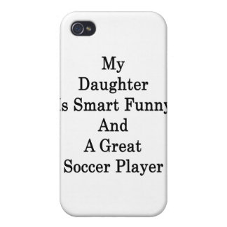 My Daughter Is Smart Funny And A Great Soccer Play Covers For iPhone 4
