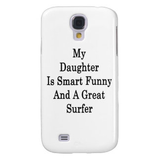 My Daughter Is Smart Funny And A Great Surfer Galaxy S4 Cover