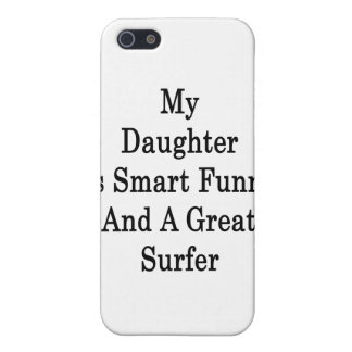 My Daughter Is Smart Funny And A Great Surfer Cases For iPhone 5