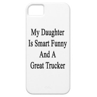 My Daughter Is Smart Funny And A Great Trucker iPhone 5 Covers