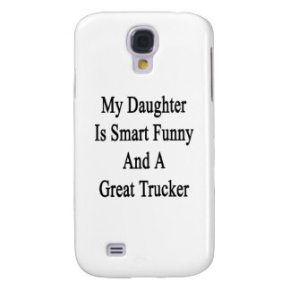 My Daughter Is Smart Funny And A Great Trucker Galaxy S4 Cases