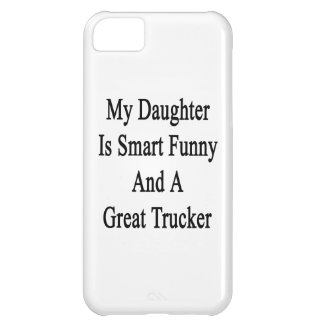 My Daughter Is Smart Funny And A Great Trucker iPhone 5C Case