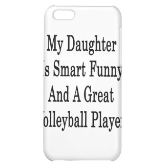 My Daughter Is Smart Funny And A Great Volleyball Case For iPhone 5C