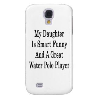 My Daughter Is Smart Funny And A Great Water Polo Galaxy S4 Covers