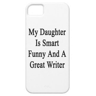 My Daughter Is Smart Funny And A Great Writer iPhone 5 Covers