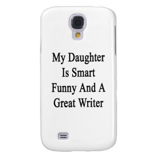 My Daughter Is Smart Funny And A Great Writer Samsung Galaxy S4 Case