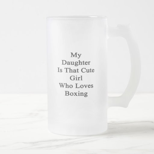 My Daughter Is That Cute Girl Who Loves Boxing Coffee Mug