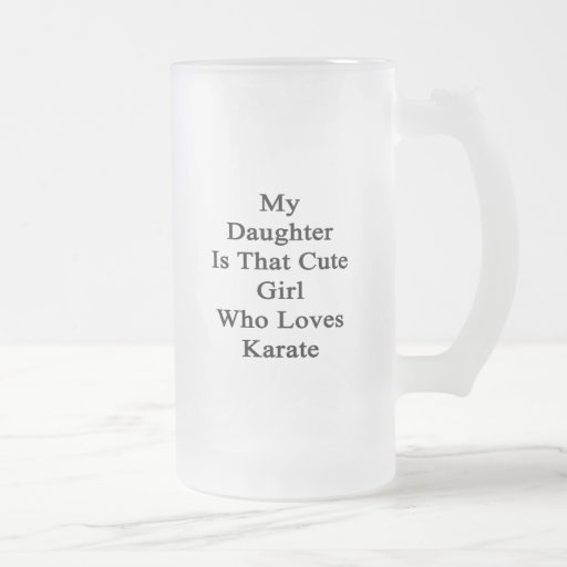 My Daughter Is That Cute Girl Who Loves Karate Mugs