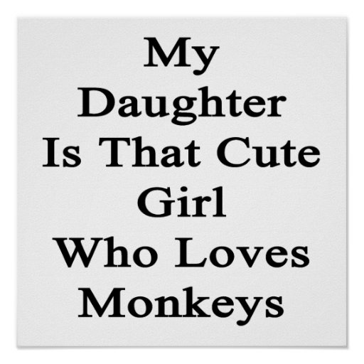 My Daughter Is That Cute Girl Who Loves Monkeys Poster