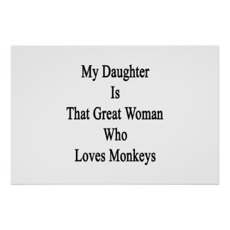 My Daughter Is That Great Woman Who Loves Monkeys Posters