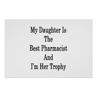 My Daughter Is The Best Pharmacist And I'm Her Tro Poster