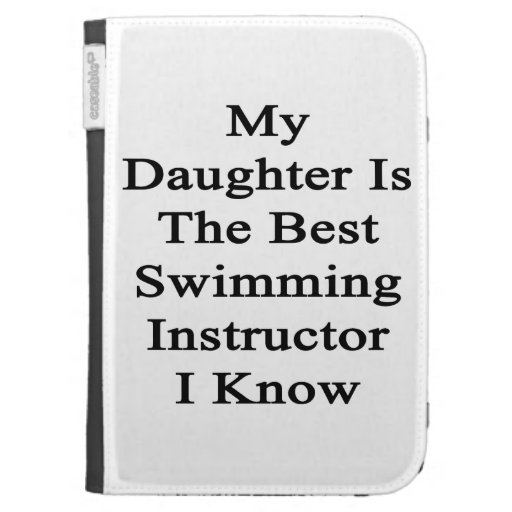 My Daughter Is The Best Swimming Instructor I Know Case For The Kindle