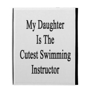 My Daughter Is The Cutest Swimming Instructor iPad Folio Covers