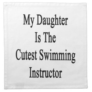 My Daughter Is The Cutest Swimming Instructor Printed Napkin