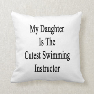 My Daughter Is The Cutest Swimming Instructor Pillow