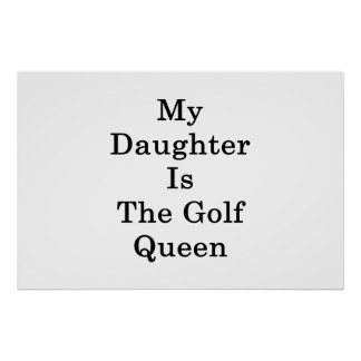 My Daughter Is The Golf Queen Poster