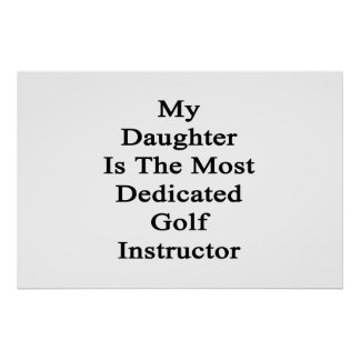 My Daughter Is The Most Dedicated Golf Instructor. Poster