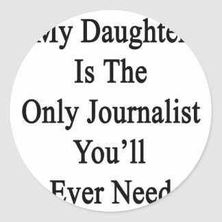 My Daughter Is The Only Journalist You'll Ever Nee Stickers