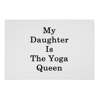 My Daughter Is The Yoga Queen Poster