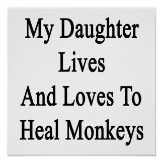 My Daughter Lives And Loves To Heal Monkeys Print