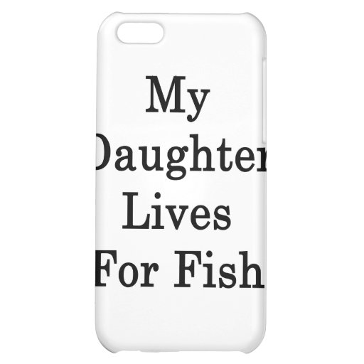 My Daughter Lives For Fish iPhone 5C Cover