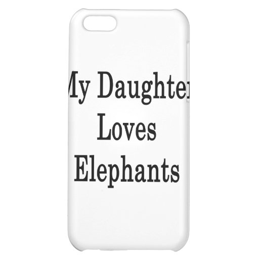 My Daughter Loves Elephants iPhone 5C Case
