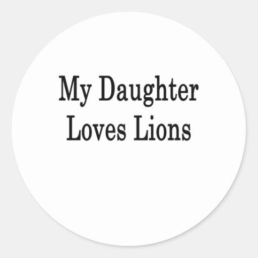 My Daughter Loves Lions Round Sticker