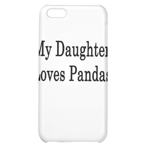 My Daughter Loves Pandas iPhone 5C Covers