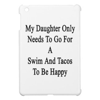 My Daughter Only Needs To Go For A Swim And Tacos Cover For The iPad Mini