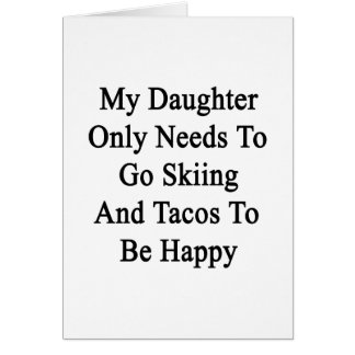 My Daughter Only Needs To Go Skiing And Tacos To B Card